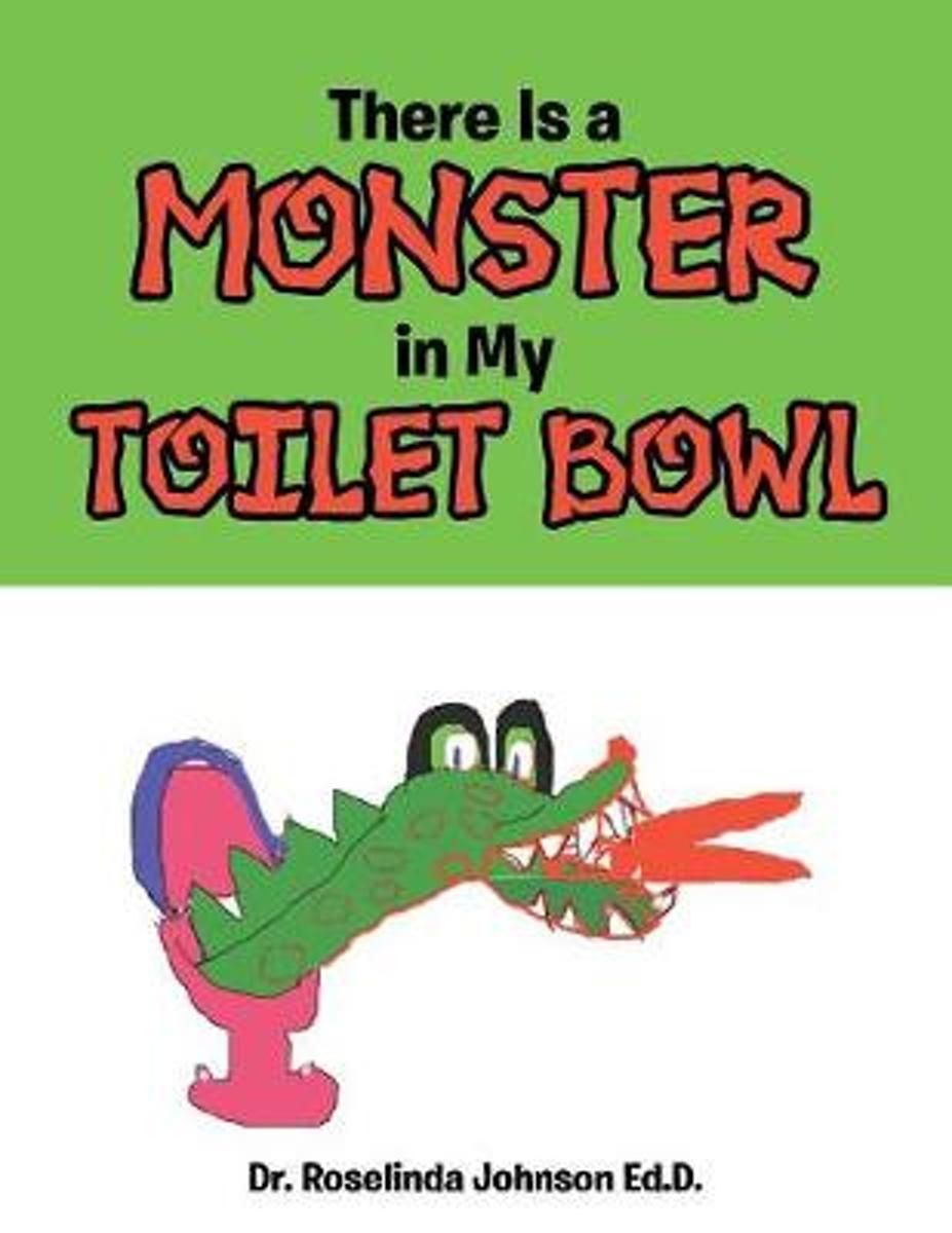 There Is a Monster in My Toilet Bowl