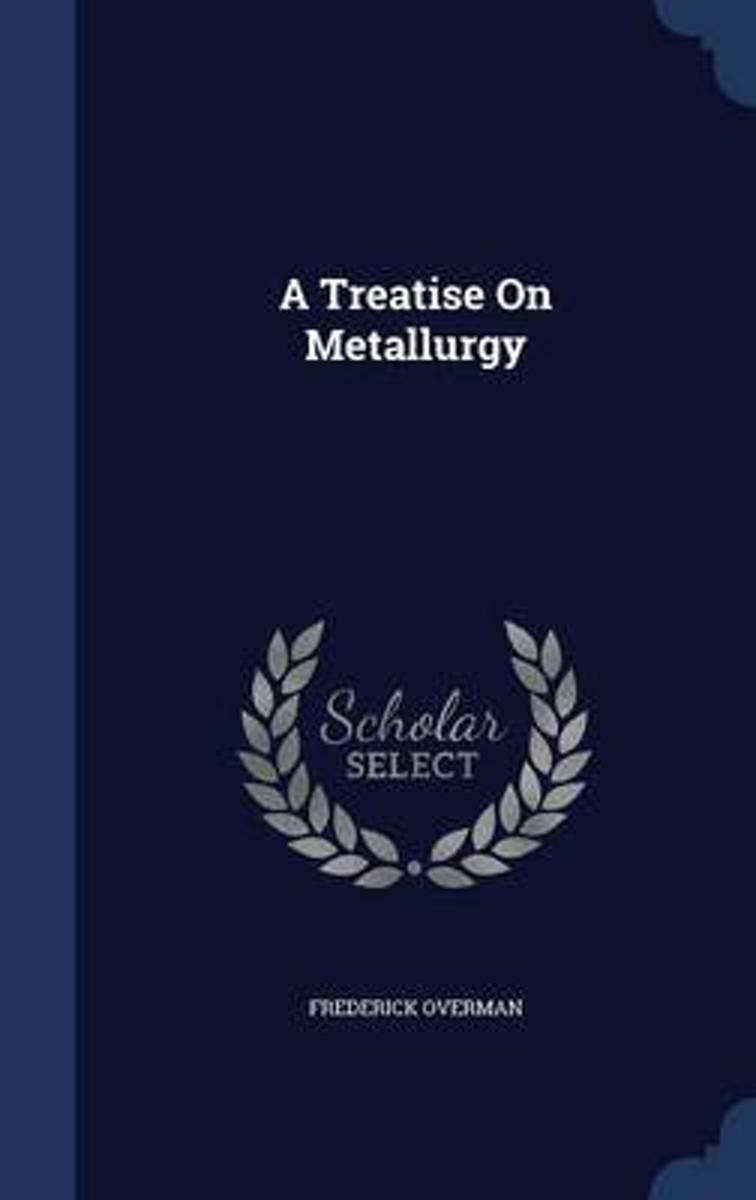 A Treatise on Metallurgy