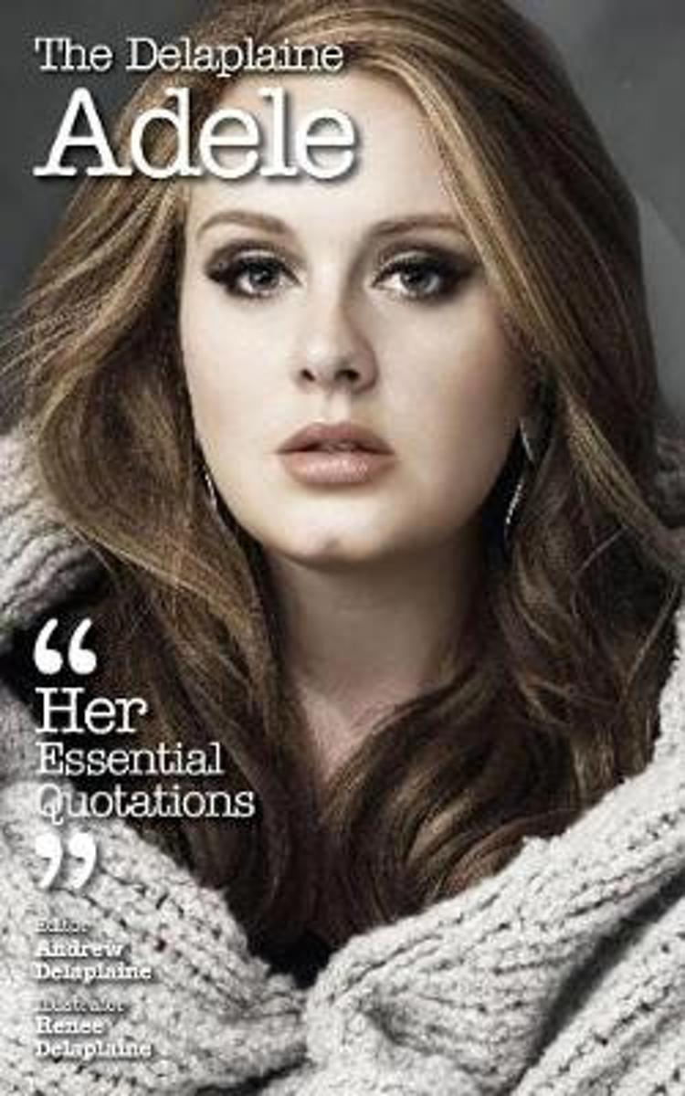 The Delaplaine Adele - Her Essential Quotations