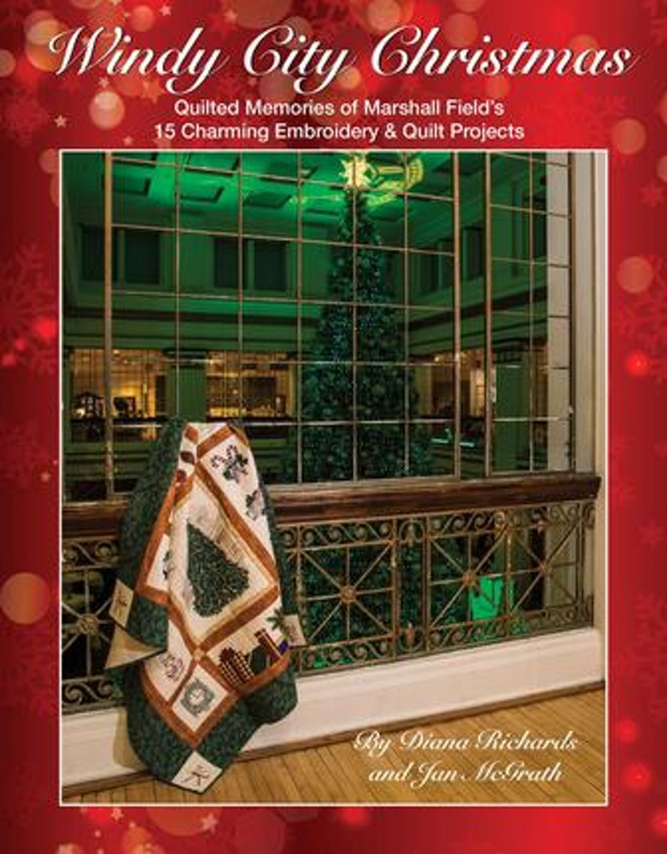 Windy City Christmas: Quilted Memories of Marshall Field's 15 Charming Embroidery & Quilt Projects