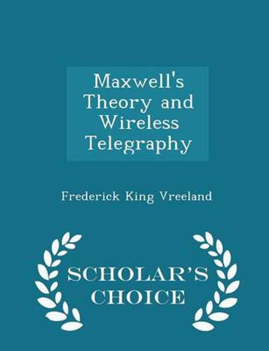 Maxwell's Theory and Wireless Telegraphy - Scholar's Choice Edition