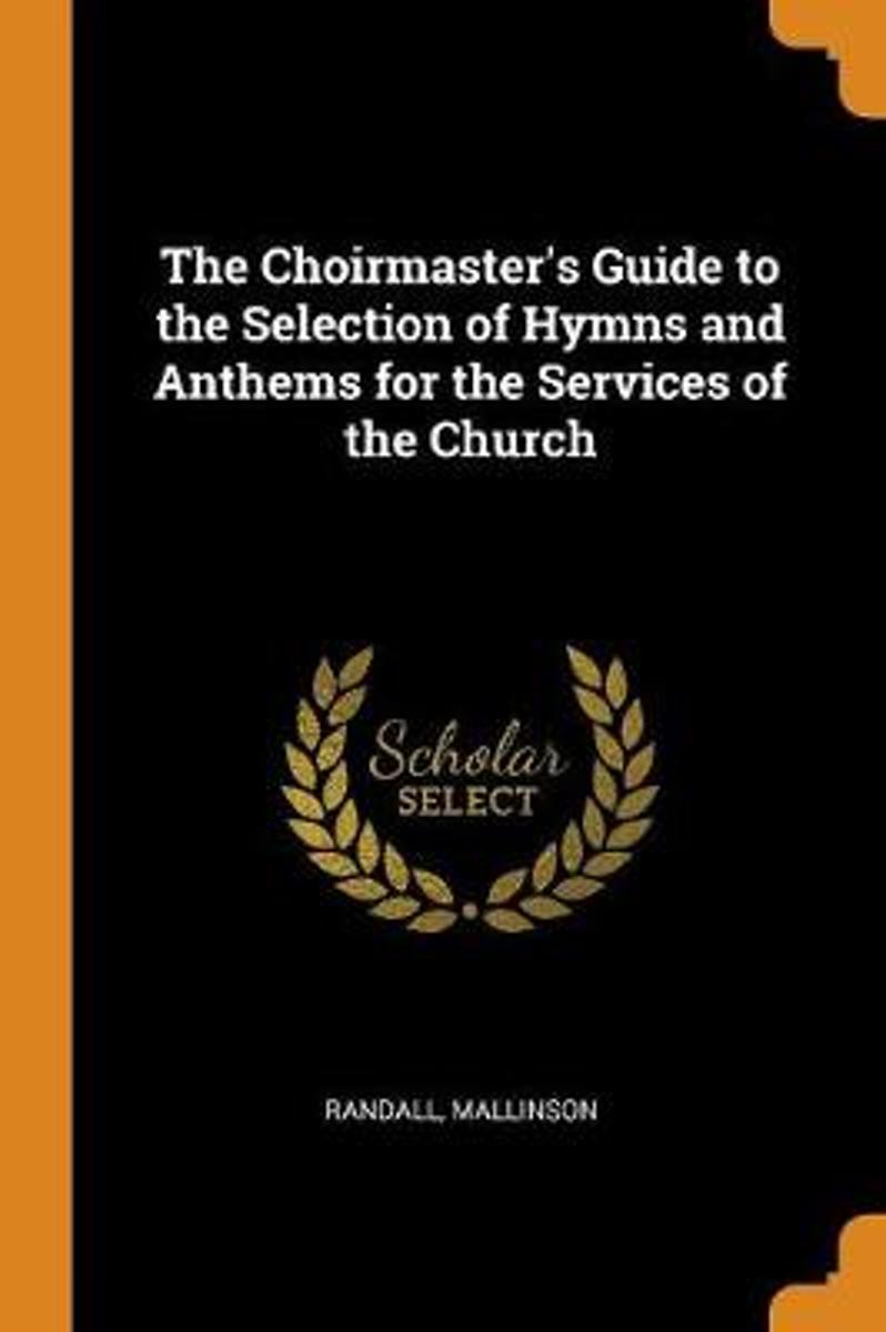 The Choirmaster's Guide to the Selection of Hymns and Anthems for the Services of the Church