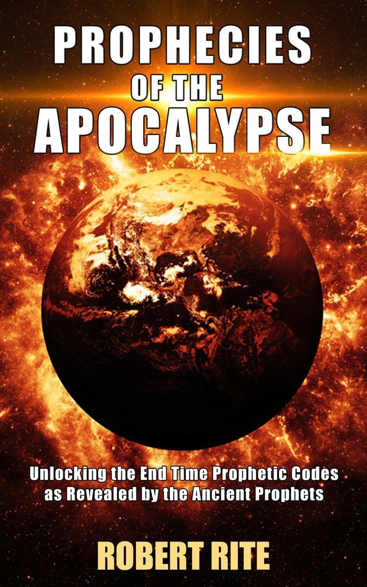 Prophecies of the Apocalypse - Unlocking the End Time Prophetic Codes as Revealed by the Ancient Prophets