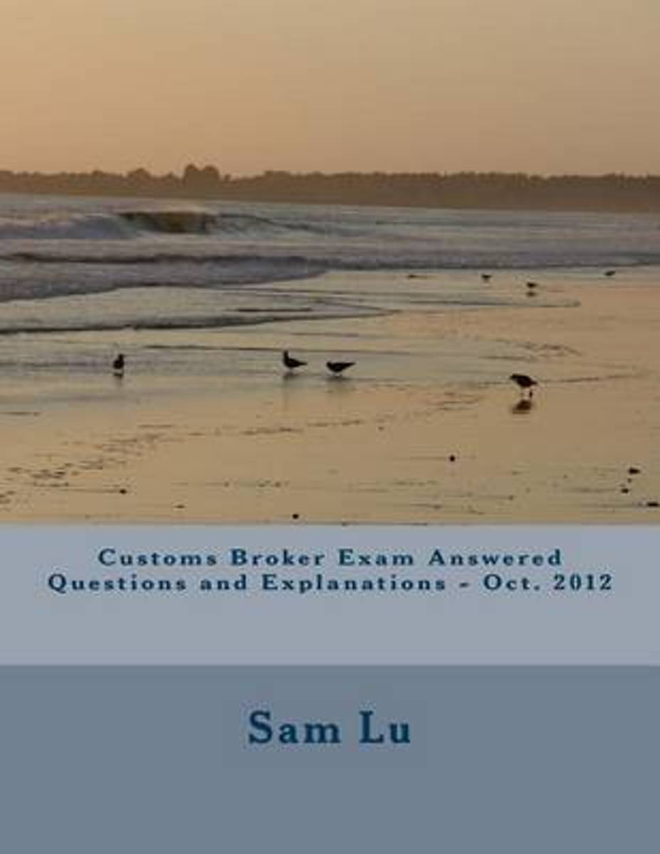 Customs Broker Exam Answered Questions and Explanations - Oct. 2012