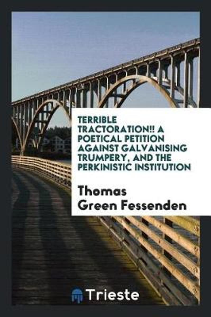 Terrible Tractoration!! a Poetical Petition Against Galvanising Trumpery, and the Perkinistic Institution