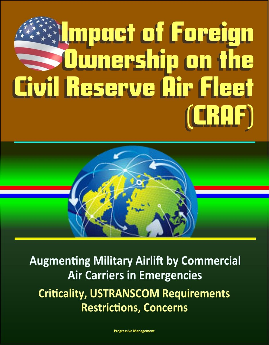 Impact of Foreign Ownership on the Civil Reserve Air Fleet (CRAF) - Augmenting Military Airlift by Commercial Air Carriers in Emergencies, Criticality, USTRANSCOM Requirements, Restrictions,