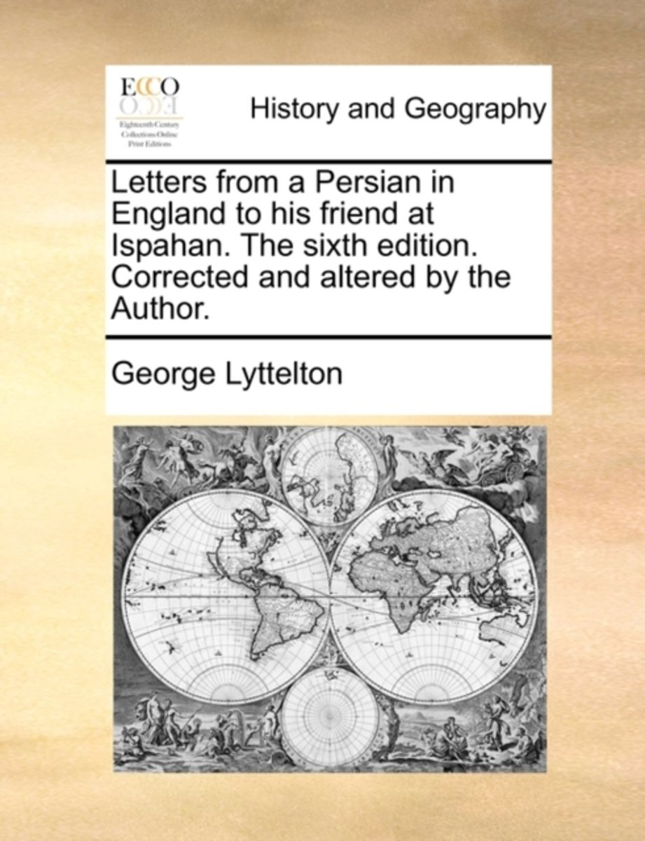 Letters from a Persian in England to His Friend at Ispahan. the Sixth Edition. Corrected and Altered by the Author