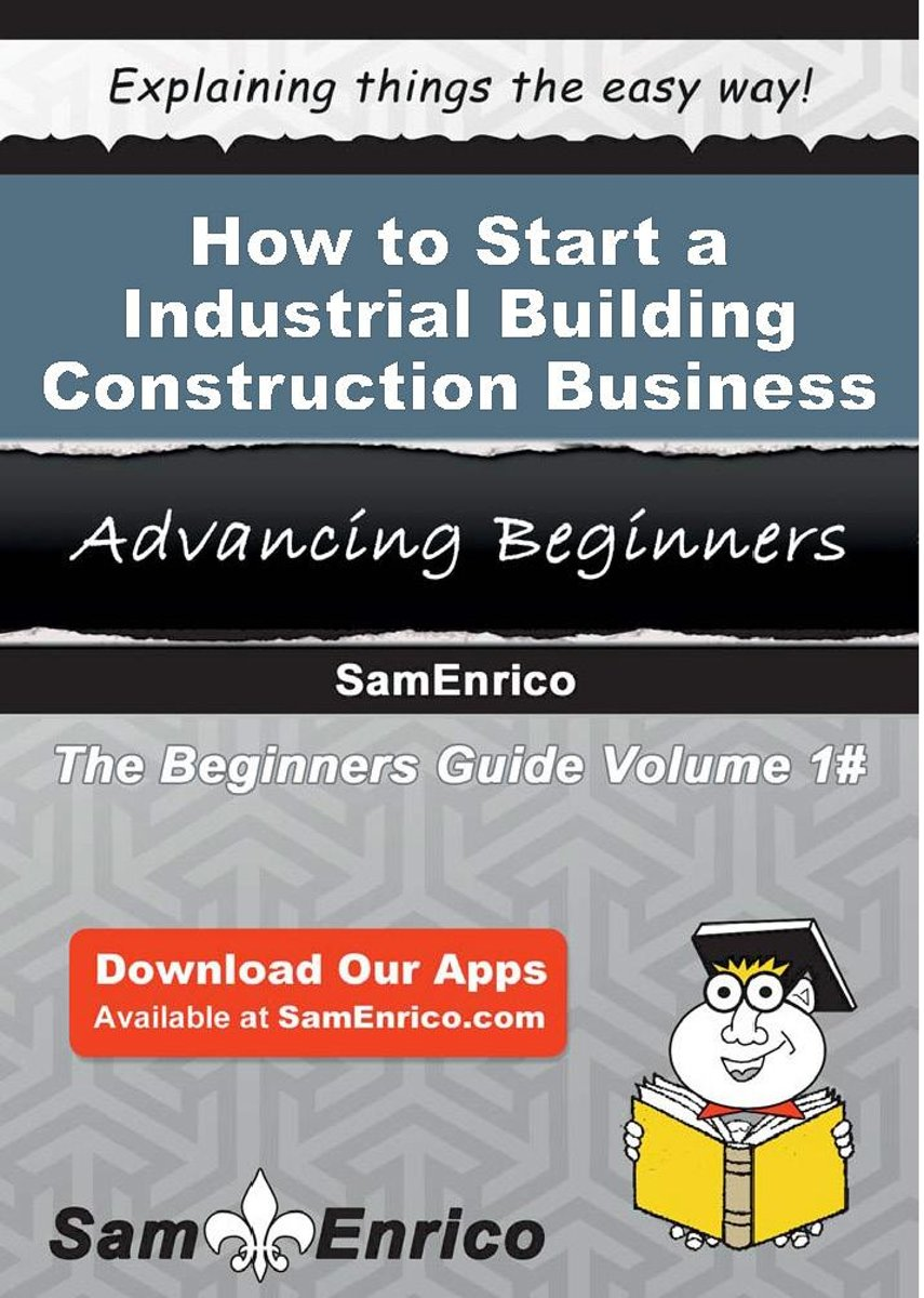How to Start a Industrial Building Construction Business