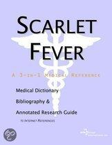 Scarlet Fever - a Medical Dictionary, Bibliography, and Annotated Research Guide to Internet References