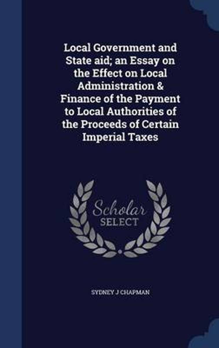 Local Government and State Aid; An Essay on the Effect on Local Administration & Finance of the Payment to Local Authorities of the Proceeds of Certain Imperial Taxes