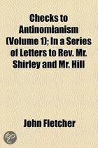 Checks To Antinomianism (Volume 1); In A Series Of Letters To Rev. Mr. Shirley And Mr. Hill