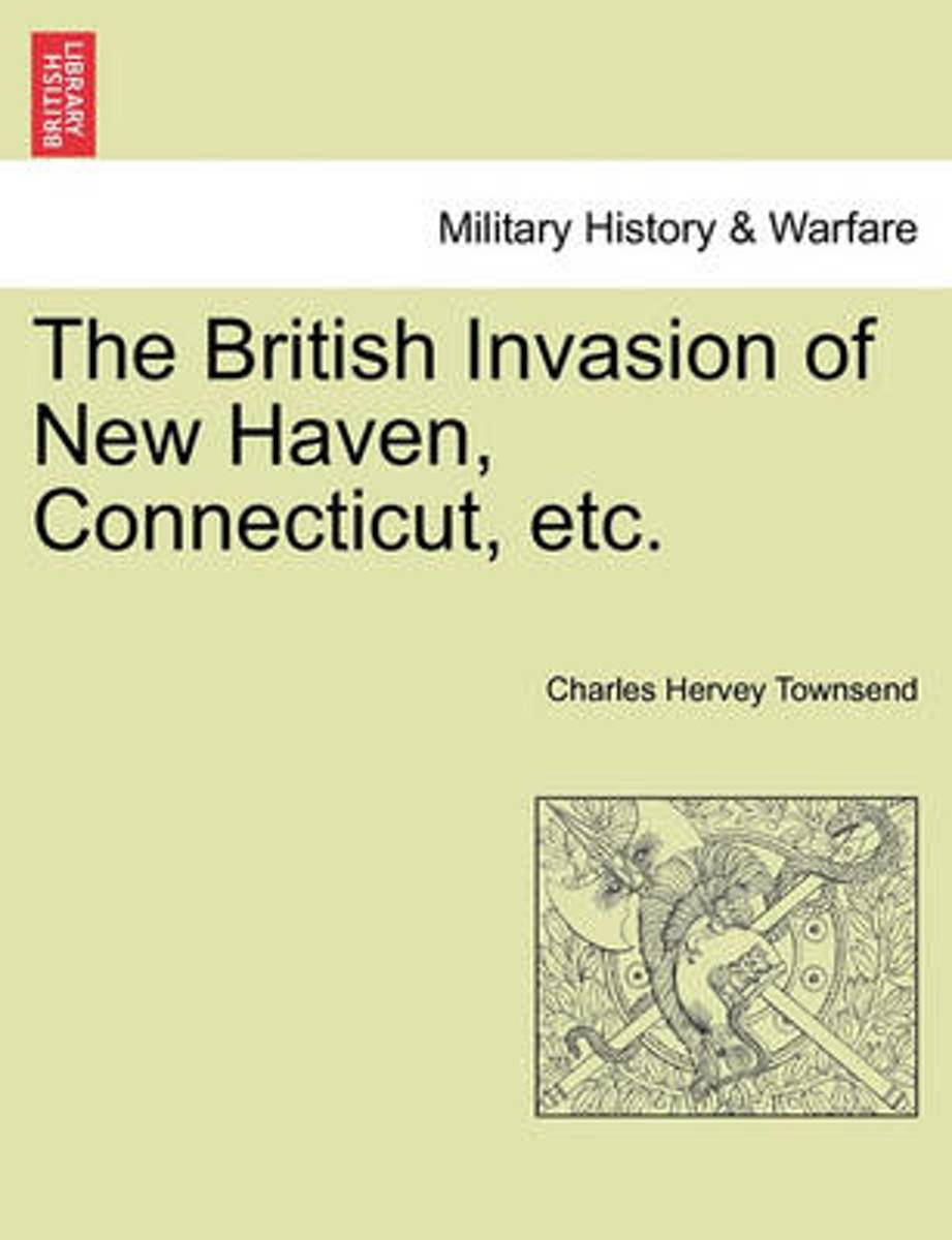 The British Invasion of New Haven, Connecticut, Etc.