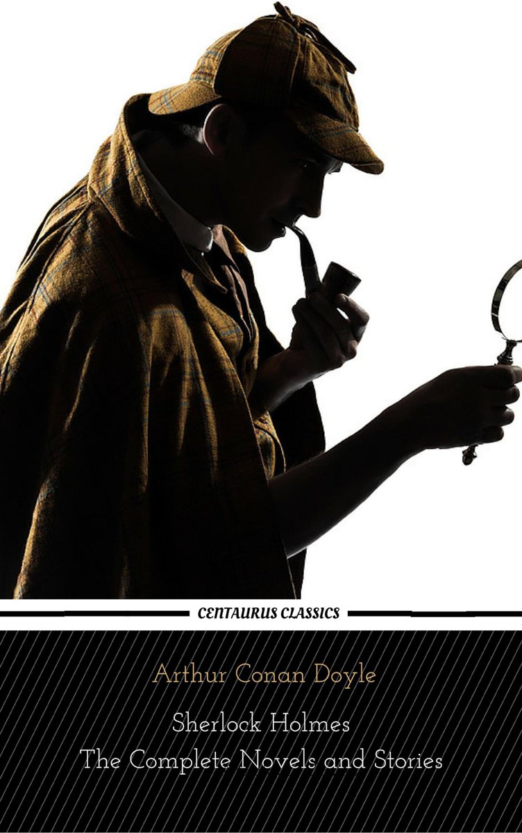 Sherlock Holmes : The Complete Novels and Stories (Centaurus Classics)