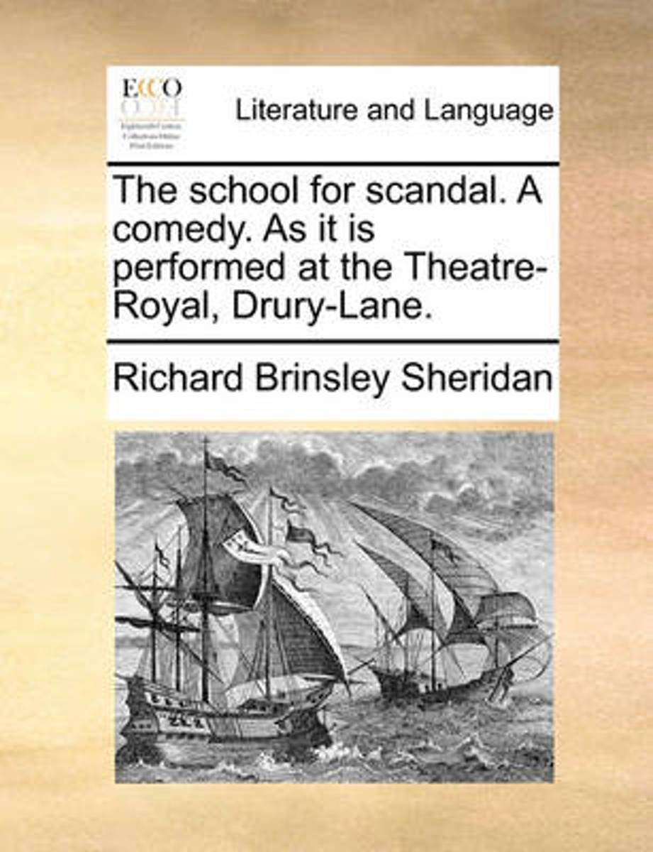 The School for Scandal. a Comedy. as It Is Performed at the Theatre-Royal, Drury-Lane