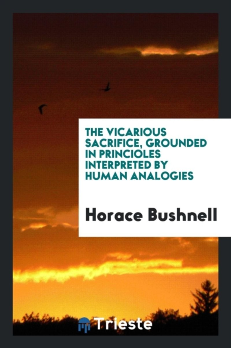 The Vicarious Sacrifice, Grounded in Princioles Interpreted by Human Analogies