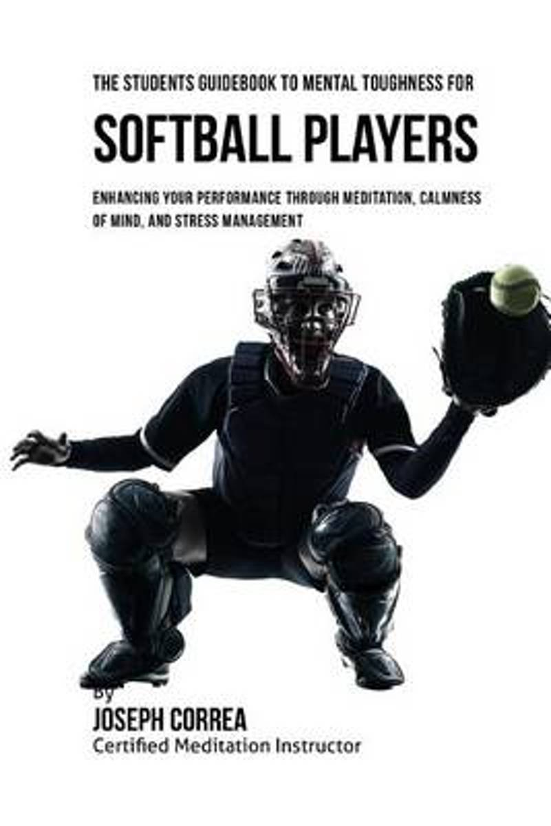 The Students Guidebook to Mental Toughness for Softball Players