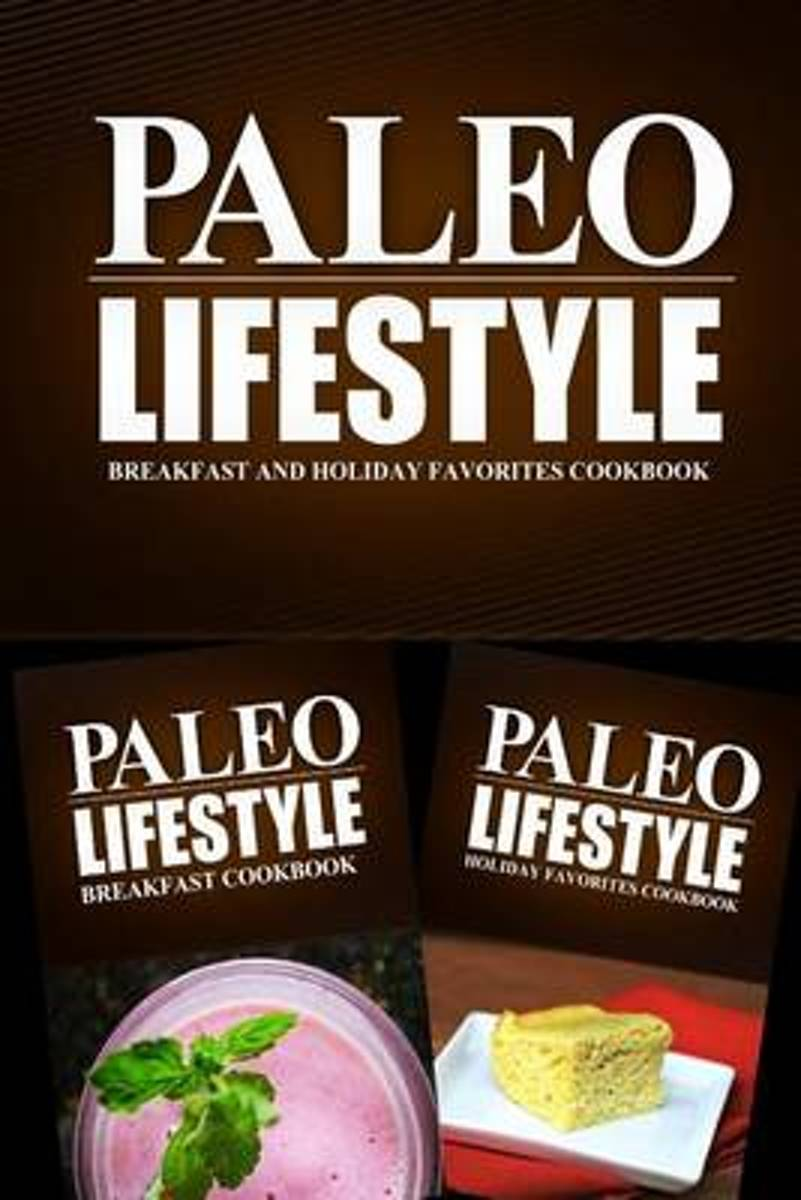 Paleo Lifestyle - Breakfast and Holiday Favorites Cookbook