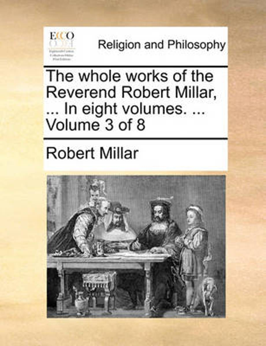 The Whole Works of the Reverend Robert Millar, ... in Eight Volumes. ... Volume 3 of 8