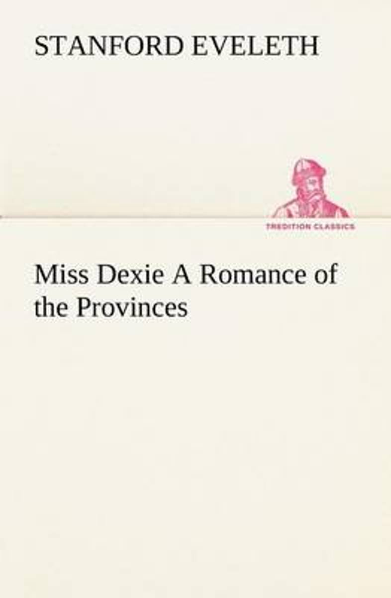 Miss Dexie a Romance of the Provinces