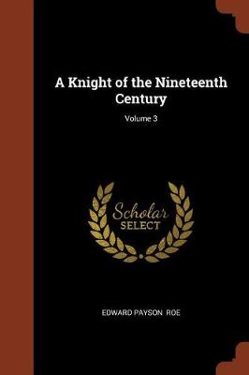 A Knight of the Nineteenth Century; Volume 3