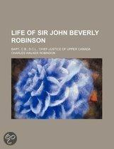Life Of Sir John Beverly Robinson; Bart., C.B., D.C.L., Chief-Justice Of Upper Canada