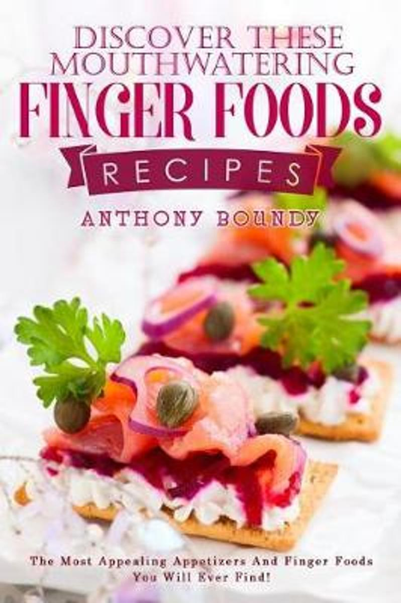 Discover These Mouthwatering Finger Foods Recipes