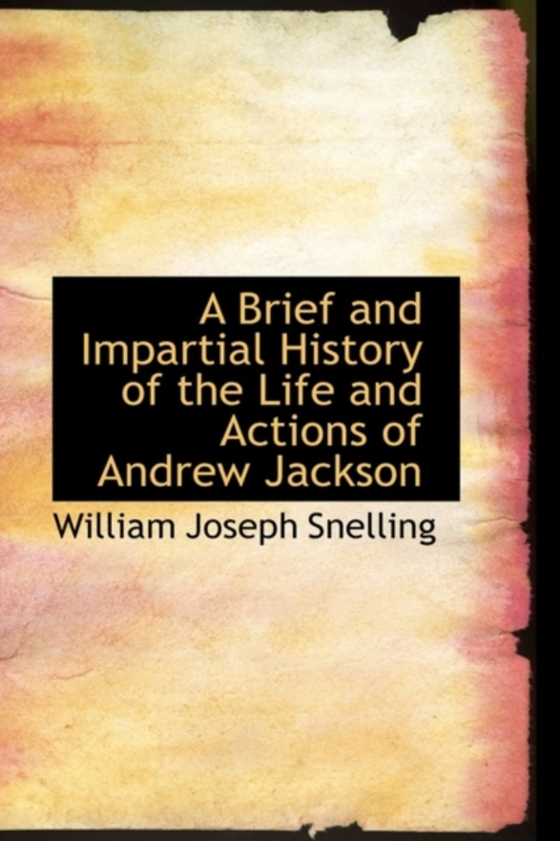 A Brief and Impartial History of the Life and Actions of Andrew Jackson