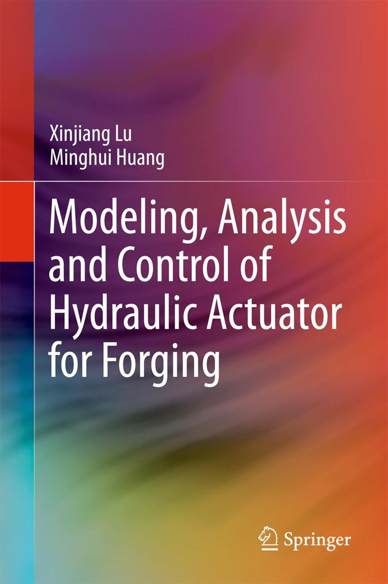 Modeling, Analysis and Control of Hydraulic Actuator for Forging