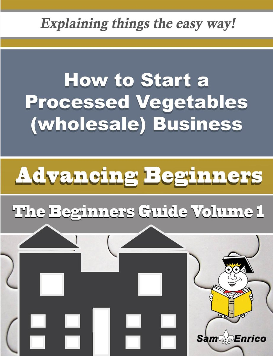 How to Start a Processed Vegetables (wholesale) Business (Beginners Guide)