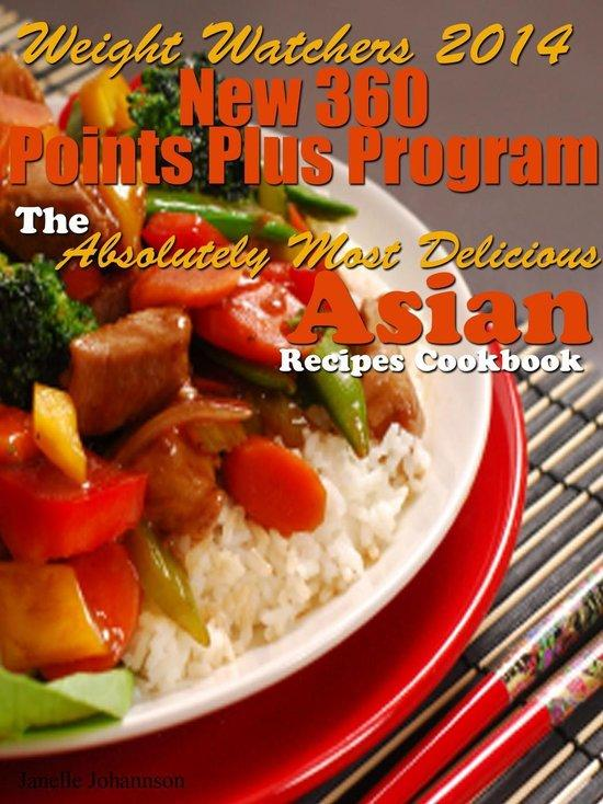 Weight Watchers 2014 New 360 Points Plus Program The Absolutely Most Delicious Asian Recipes Cookbook