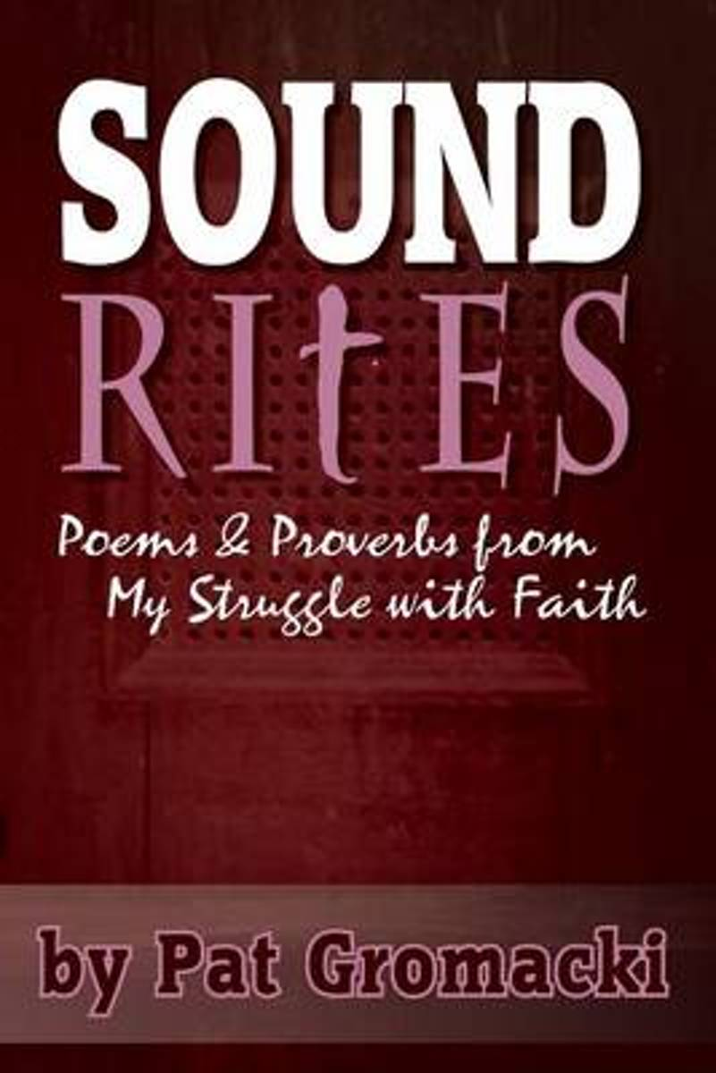 Sound Rites - Proverbs and Poetry from My Crisis of Faith