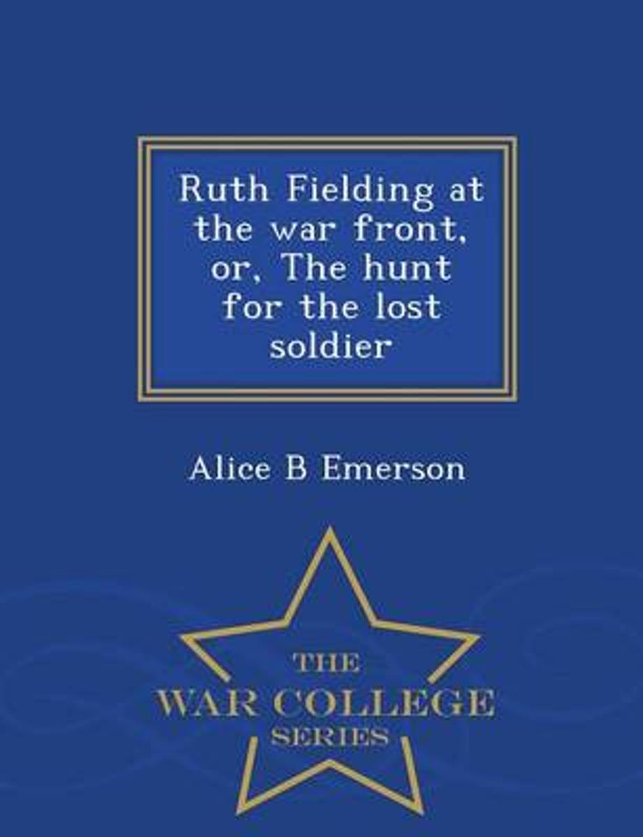 Ruth Fielding at the War Front, Or, the Hunt for the Lost Soldier - War College Series