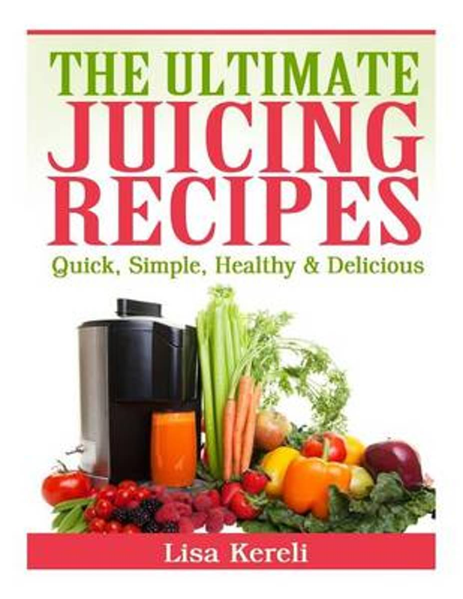 The Ultimate Juicing Recipes