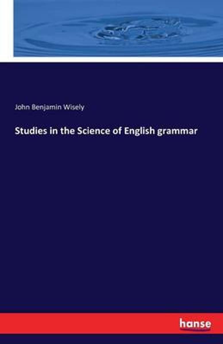 Studies in the Science of English Grammar