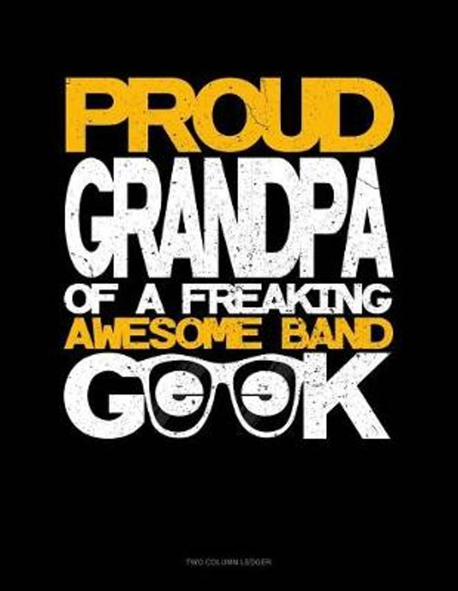Proud Granpa of a Freaking Awesome Band Geek