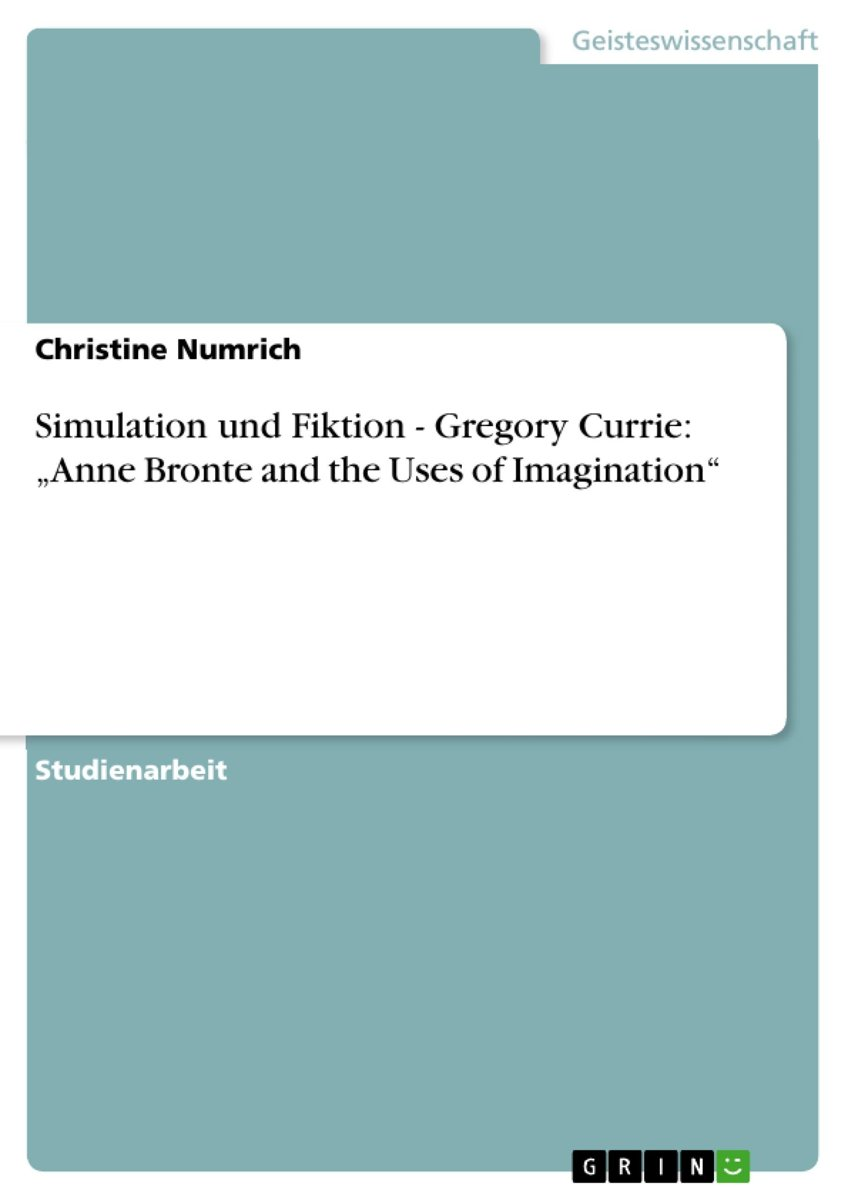 Simulation und Fiktion - Gregory Currie: 'Anne Bronte and the Uses of Imagination': Gregory Currie: Anne Bronte and the Uses of Imagination