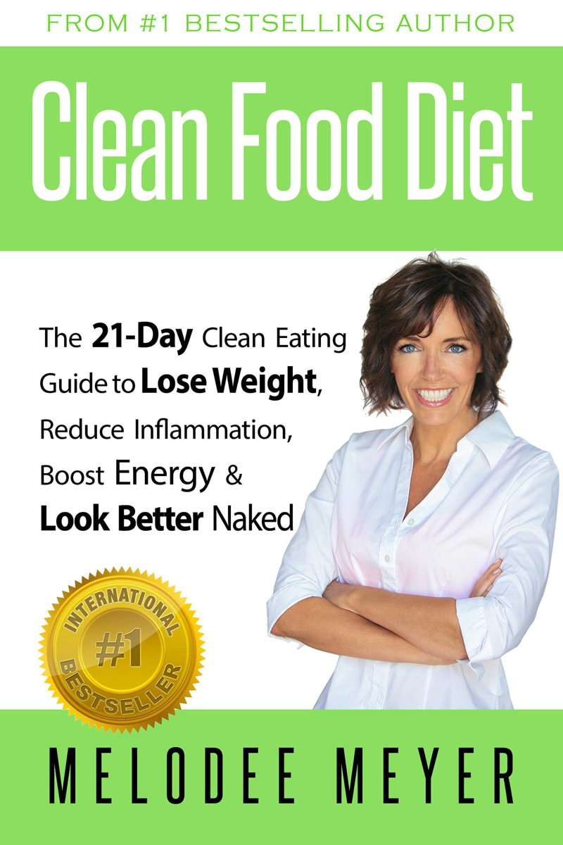 Clean Food Diet: The 21-Day Clean Eating Guide to Lose Weight, Reduce Inflammation, Boost Energy and Look Better Naked