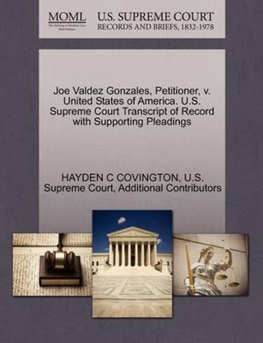 Joe Valdez Gonzales, Petitioner, V. United States of America. U.S. Supreme Court Transcript of Record with Supporting Pleadings