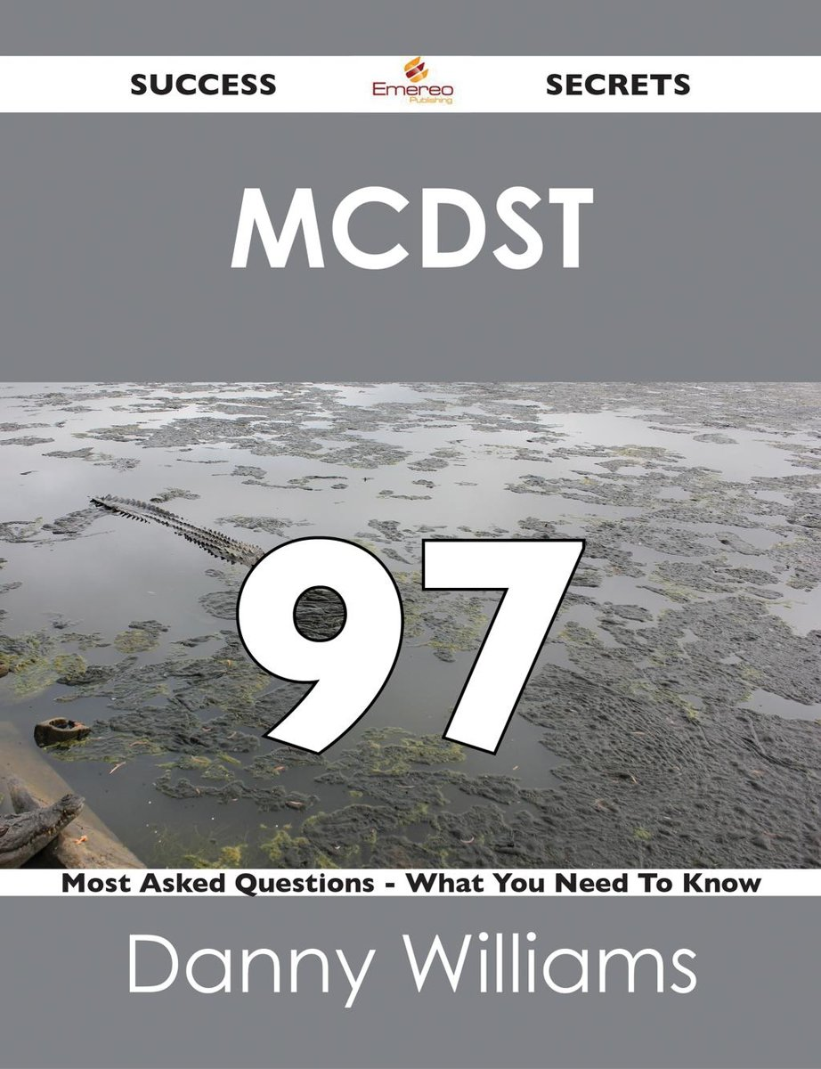MCDST 97 Success Secrets - 97 Most Asked Questions On MCDST - What You Need To Know