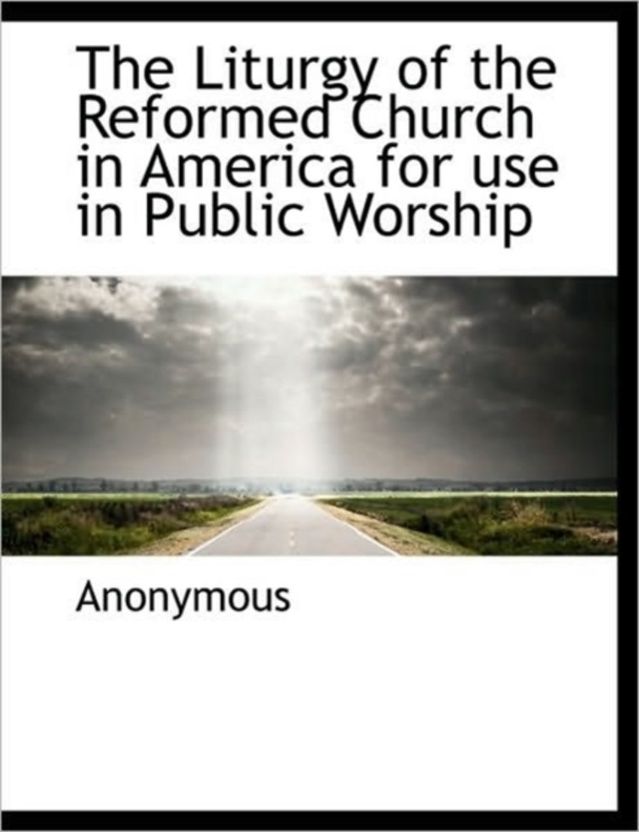 The Liturgy of the Reformed Church in America for Use in Public Worship