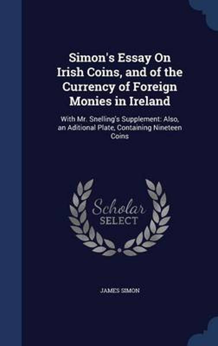 Simon's Essay on Irish Coins, and of the Currency of Foreign Monies in Ireland