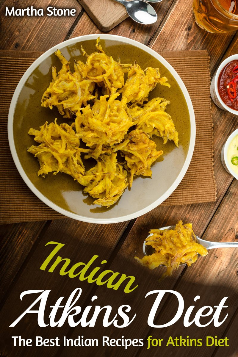 Indian Atkins Diet: The Best Indian Recipes for Atkins Diet