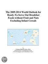 The 2009-2014 World Outlook for Ready-To-Serve Oat Breakfast Foods Without Fruit and Nuts Excluding Infant Cereals