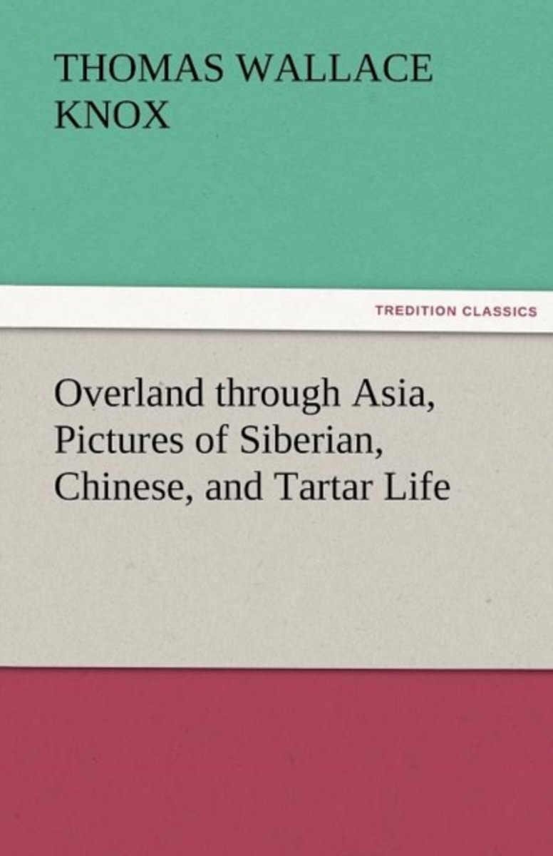 Overland Through Asia, Pictures of Siberian, Chinese, and Tartar Life