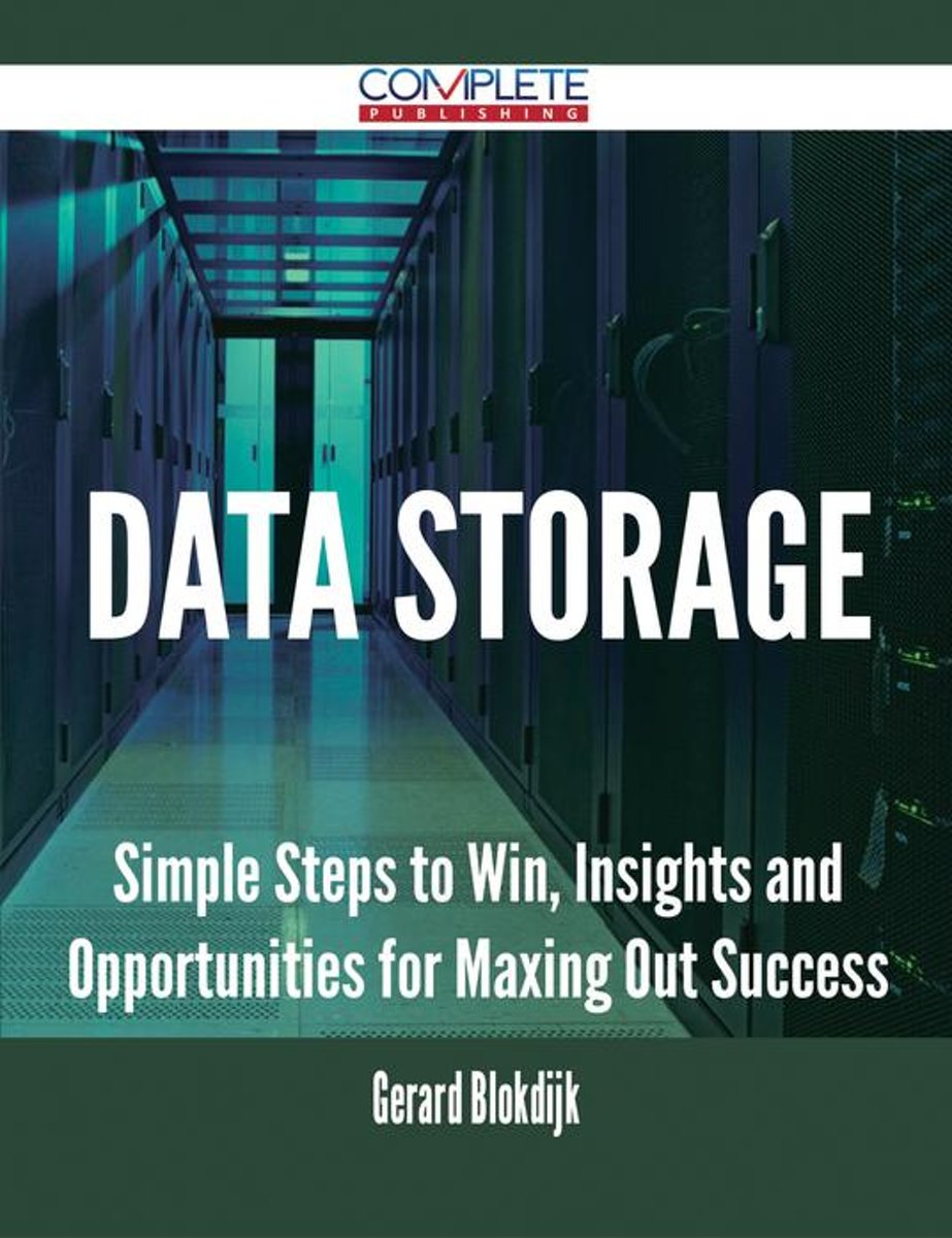 Data Storage - Simple Steps to Win, Insights and Opportunities for Maxing Out Success
