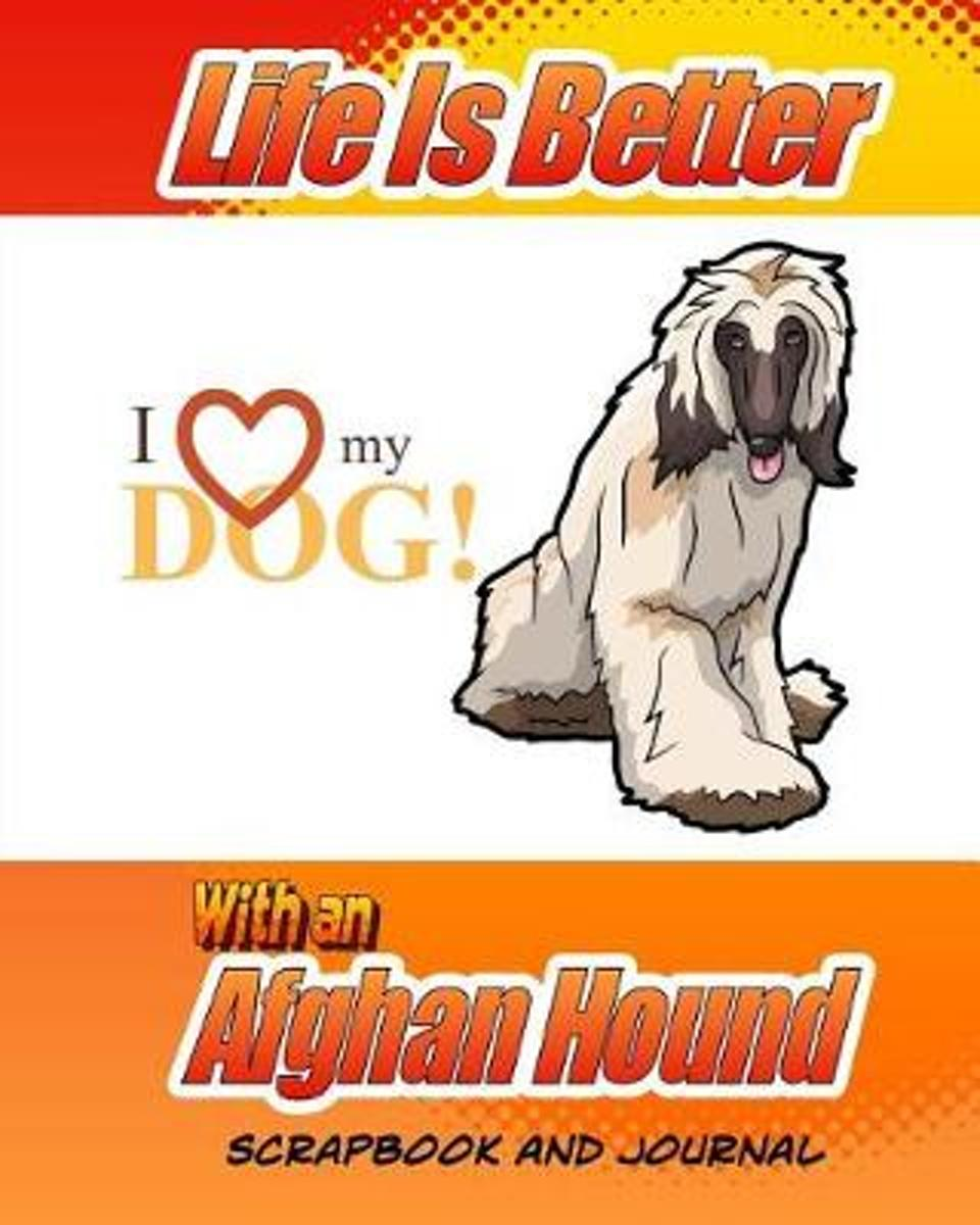 Life Is Better with an Afghan Hound Scrapbook and Journal