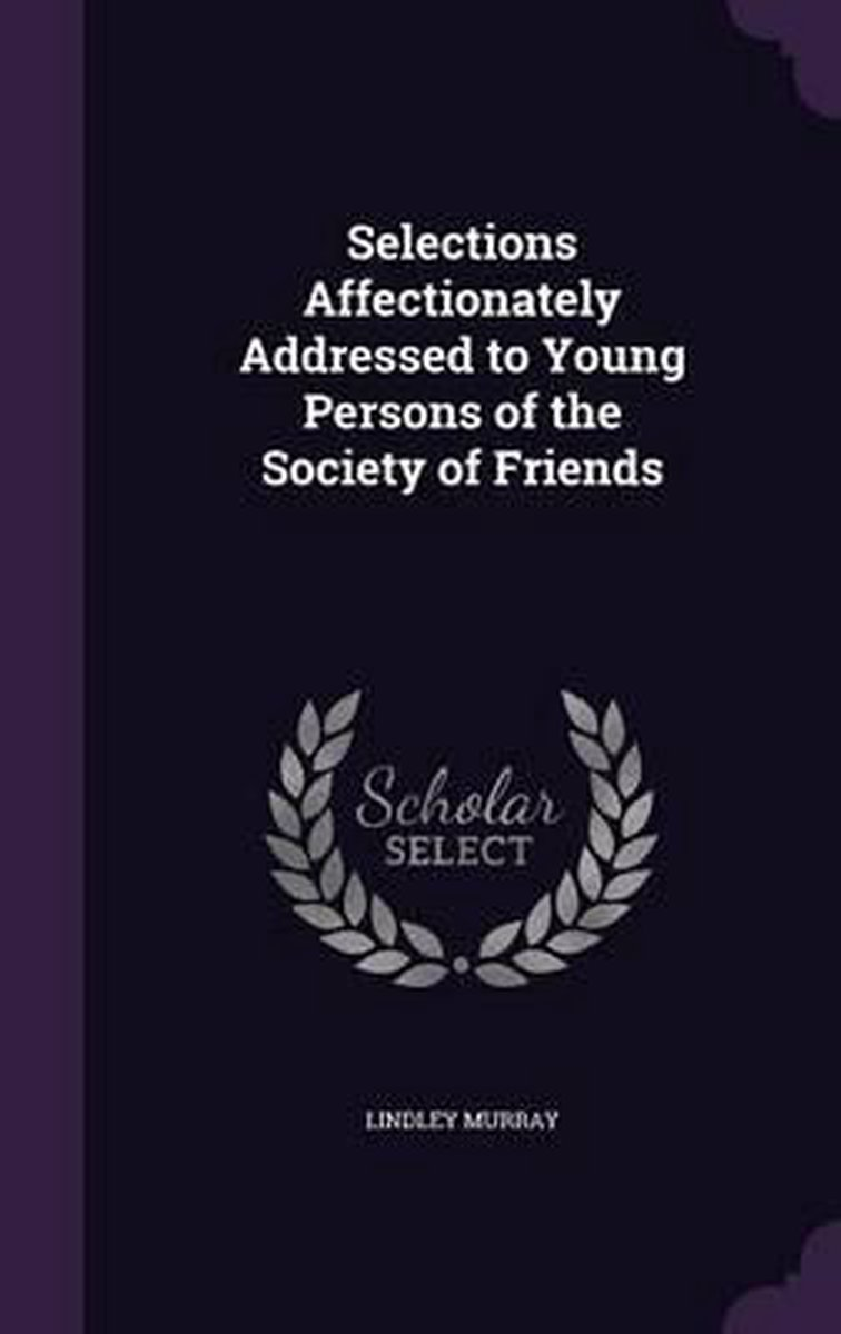 Selections Affectionately Addressed to Young Persons of the Society of Friends