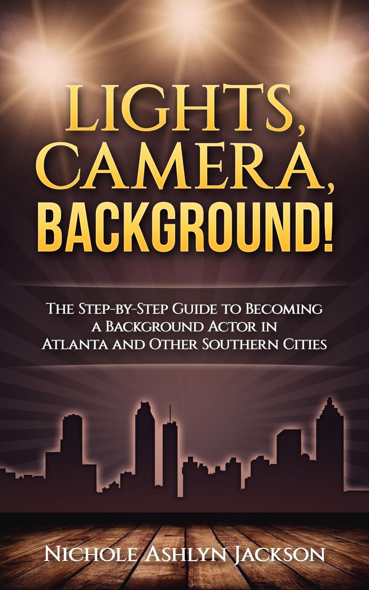 Lights, Camera, Background! The Step-by-Step Guide to Becoming a Background Actor in Atlanta and Other Southern Cities