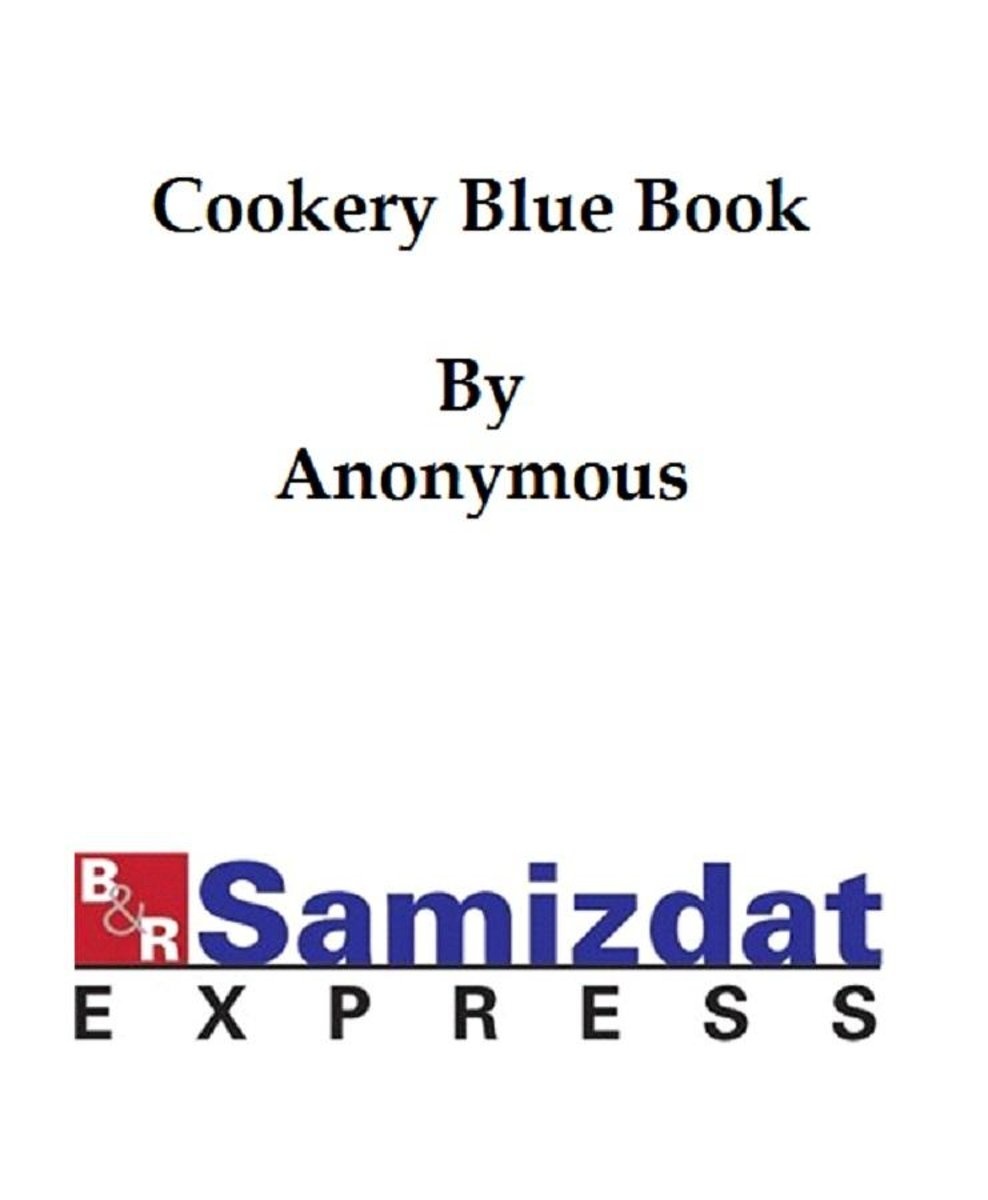 The Cookery Blue Book (1891), prepared for the Society for Christian Work of the First Unitarian Church, San Francisco, California