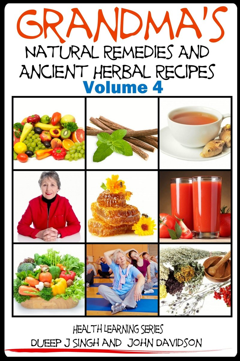 Grandma's Natural Remedies and Ancient Herbal Recipes: Volume 4